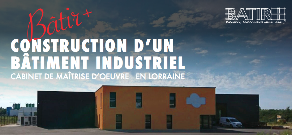 Construction de bâtiments industriels en Lorraine avec la société Bâtir+